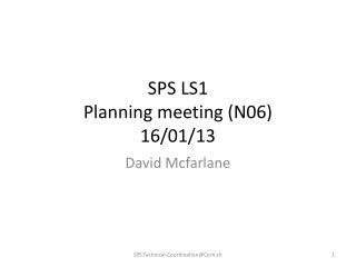 SPS LS1 Planning meeting (N06) 16/01/13