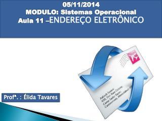05/11/2014 MODULO: Sistemas Operacional Aula 11 – ENDEREÇO ELETRÔNICO