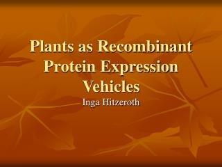 Plants as Recombinant Protein Expression Vehicles