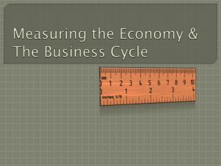 Measuring the Economy & The Business Cycle