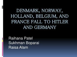 Denmark, Norway, Holland, Belgium, and France fall to Hitler and Germany