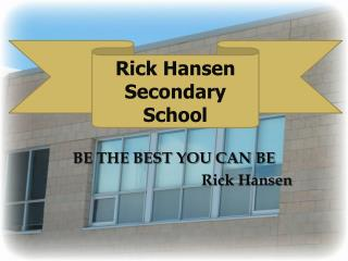 BE THE BEST YOU CAN BE  Rick Hansen