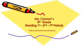 Mrs. Cannon ' s  8 th   Grade  Reading  1 st  – 2 nd  – 7 th  Periods