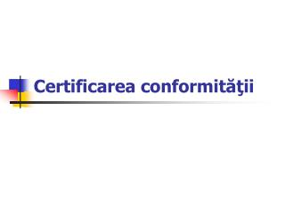 Certificarea conformităţii