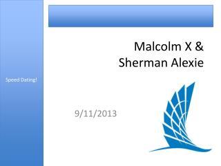 Malcolm X &  Sherman  Alexie