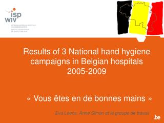 Results of 3 National hand hygiene campaigns in Belgian hospitals 2005-2009