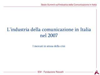 L'industria della comunicazione in Italia nel 2007 I mercati in attesa della crisi