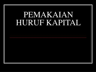 PEMAKAIAN HURUF KAPITAL