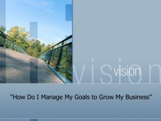 How Do I Manage My Goals to Grow My Business