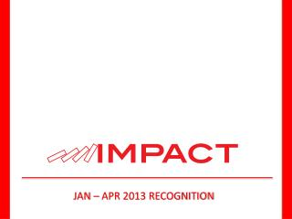 JAN – APR 2013  RECOGNITION