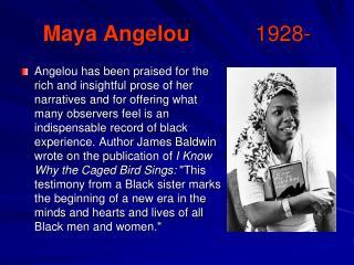 Maya Angelou  1928-