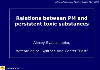 Relations between PM and persistent toxic substances  Alexey Ryaboshapko,