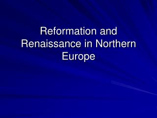 Reformation and Renaissance in Northern Europe