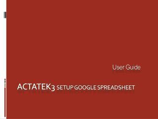Actatek3  setup google spreadsheet