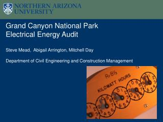 Grand Canyon National Park  Electrical Energy Audit   Steve Mead,  Abigail Arrington, Mitchell Day   Department of Civil