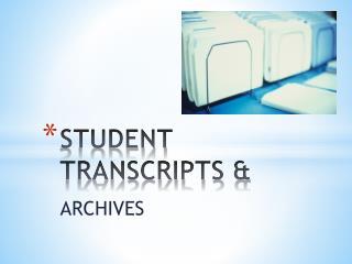 STUDENT TRANSCRIPTS &