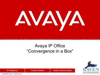 "Avaya IP Office  ""Convergence in a Box"""