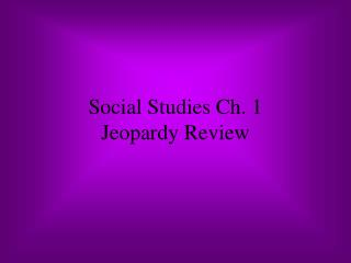 Social Studies Ch. 1 Jeopardy Review