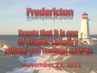 Boasts that it is one  of Atlantic Canada's  cultural and heritage centres.