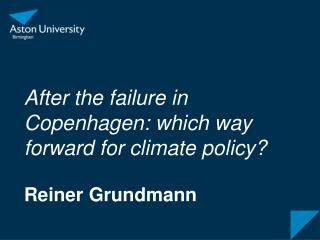 After the failure in Copenhagen: which way forward for climate policy? Reiner Grundmann