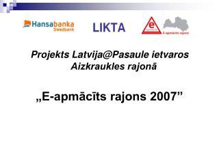 """Projekts Latvija@Pasaule ietvaros Aizkraukles rajonā """"E-apmācīts rajons 2007"""""""