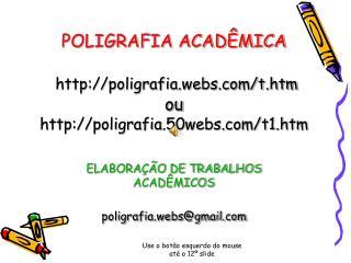 POLIGRAFIA ACADÊMICA poligrafia.webs/t.htm ou poligrafia.50webs/t1.htm