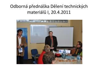 Odborná přednáška Dělení technických materiálů I, 20.4.2011