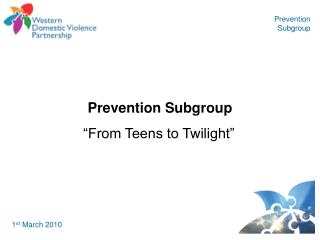 Prevention Subgroup   From Teens to Twilight