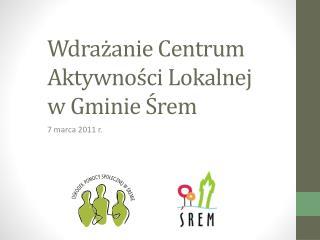 Wdrażanie Centrum Aktywności Lokalnej  w Gminie Śrem