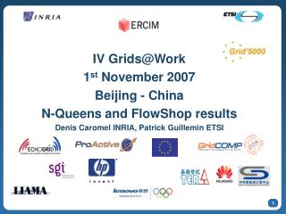 IV Grids@Work 1 st  November 2007 Beijing - China N-Queens and FlowShop results