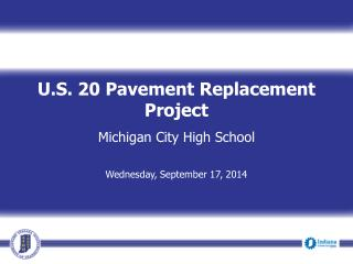 U.S. 20 Pavement Replacement  Project Michigan City High School  Wednesday, September 17, 2014