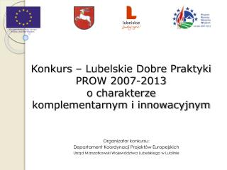 Konkurs – Lubelskie Dobre Praktyki  PROW 2007-2013  o charakterze  komplementarnym i innowacyjnym
