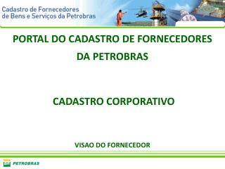 PORTAL DO CADASTRO DE FORNECEDORES DA PETROBRAS   CADASTRO CORPORATIVO VISAO DO FORNECEDOR