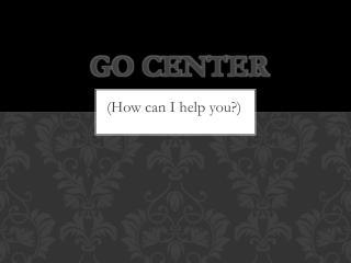 GO CENTER