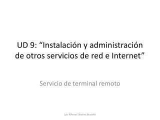 UD 9: �Instalaci�n y administraci�n de otros servicios de red e Internet�