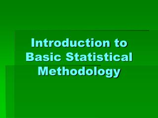 Introduction to Basic Statistical Methodology
