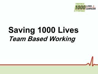 Saving 1000 Lives Team Based Working