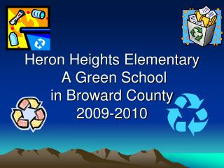 Heron Heights Elementary  A Green School in Broward County 2009-2010