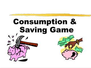 Consumption & Saving Game