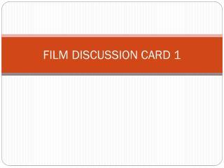 FILM DISCUSSION CARD 1