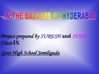 Project prepared by SURESH  and  SUJIT Class -IX Govt High School Semiliguda