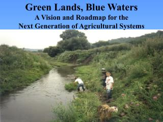 Green Lands, Blue Waters A Vision and Roadmap for the Next Generation of Agricultural Systems