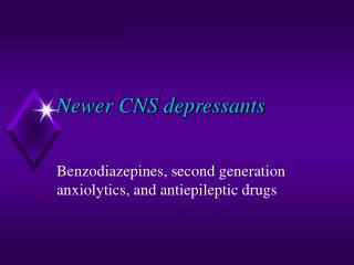 Newer CNS depressants