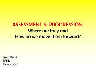 ASSESSMENT & PROGRESSION: Where are they and  How do we move them forward?