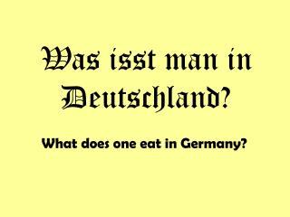 Was isst man in Deutschland?