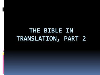 The Bible in TRANSLATION , part 2