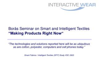 "Borås Seminar on Smart and Intelligent Textiles ""Making Products Right Now"""