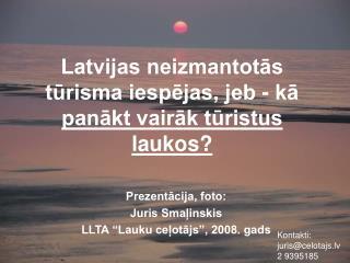 Latvijas neizmantotās tūrisma iespējas, jeb - kā  panākt vairāk tūristus laukos?