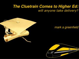 The Cluetrain Comes to Higher Ed: will anyone take delivery?