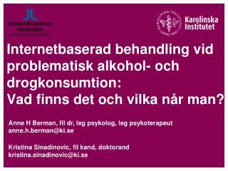 Anne H Berman, fil dr, leg psykolog, leg psykoterapeut anne.h.berman@ki.se